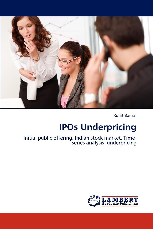 IPOs Underpricing. Rohit Bansal