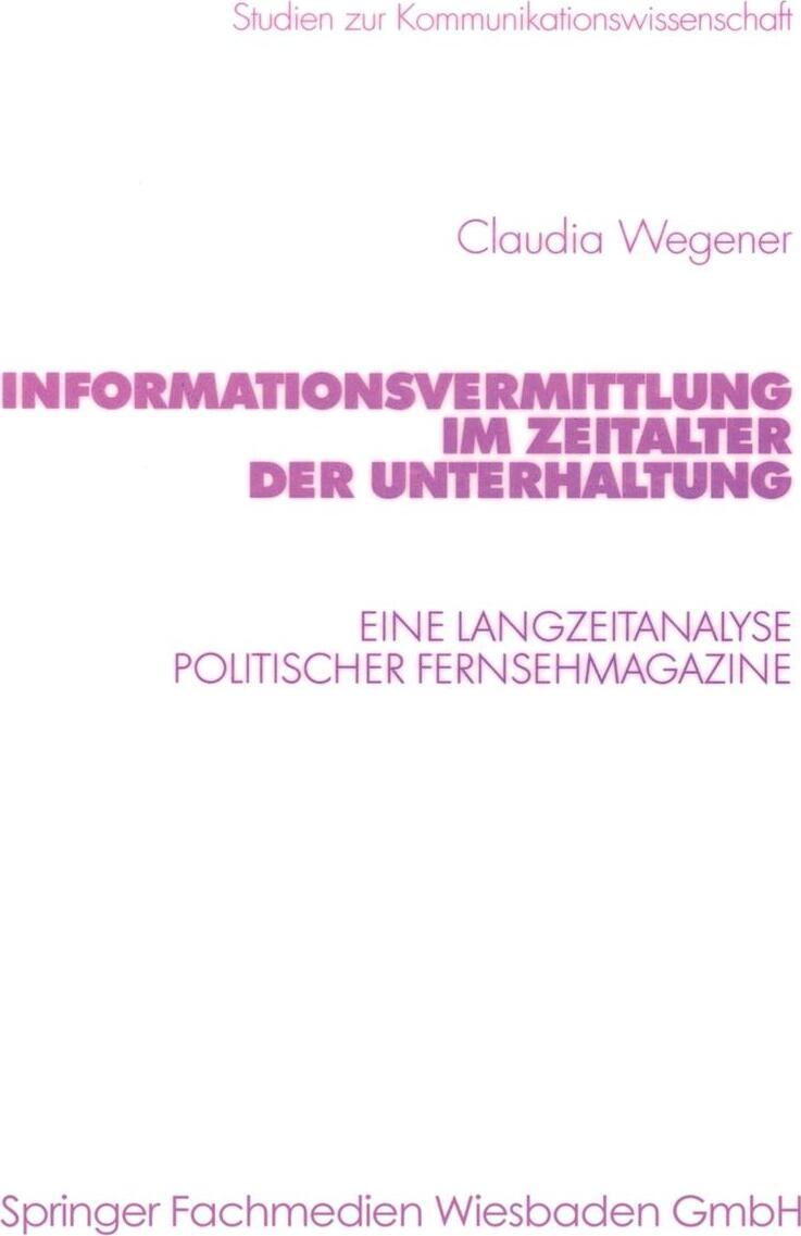 Informationsvermittlung im Zeitalter der Unterhaltung. Eine Langzeitanalyse politischer Fernsehmagazine