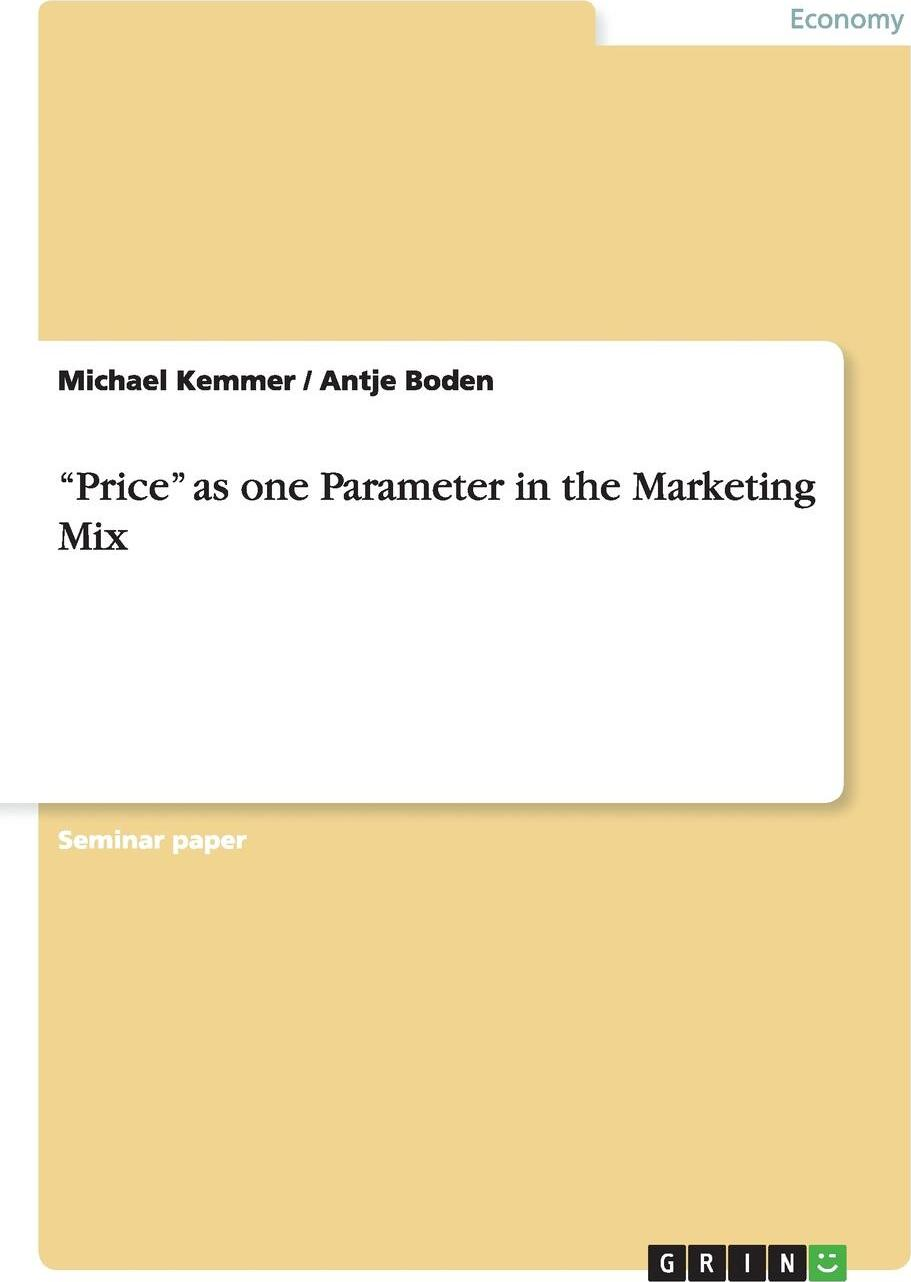 """Michael Kemmer, Antje Boden. """"Price"""" as one Parameter in the Marketing Mix"""