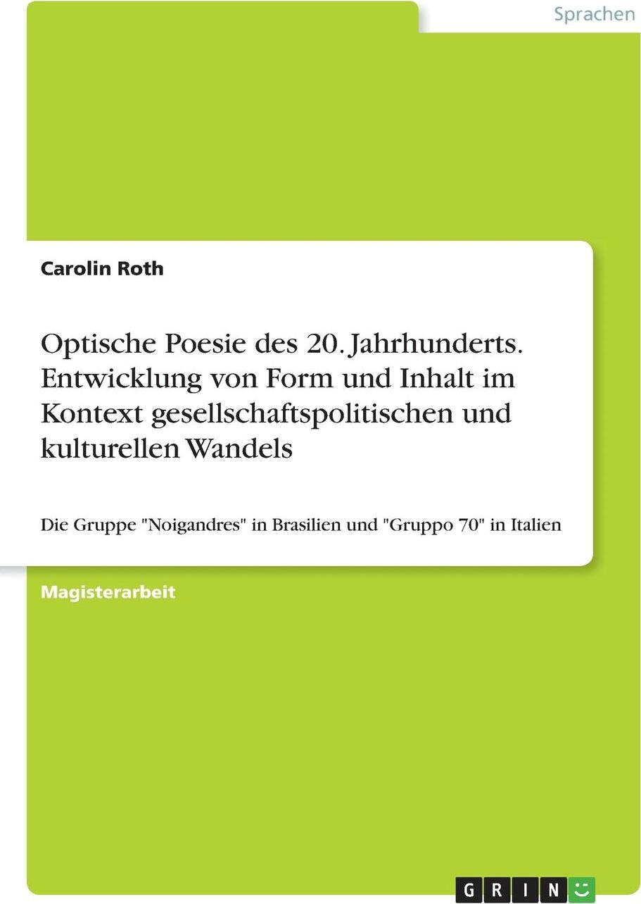 Optische Poesie des 20. Jahrhunderts. Entwicklung von Form und Inhalt im Kontext gesellschaftspolitischen und kulturellen Wandels. Carolin Roth
