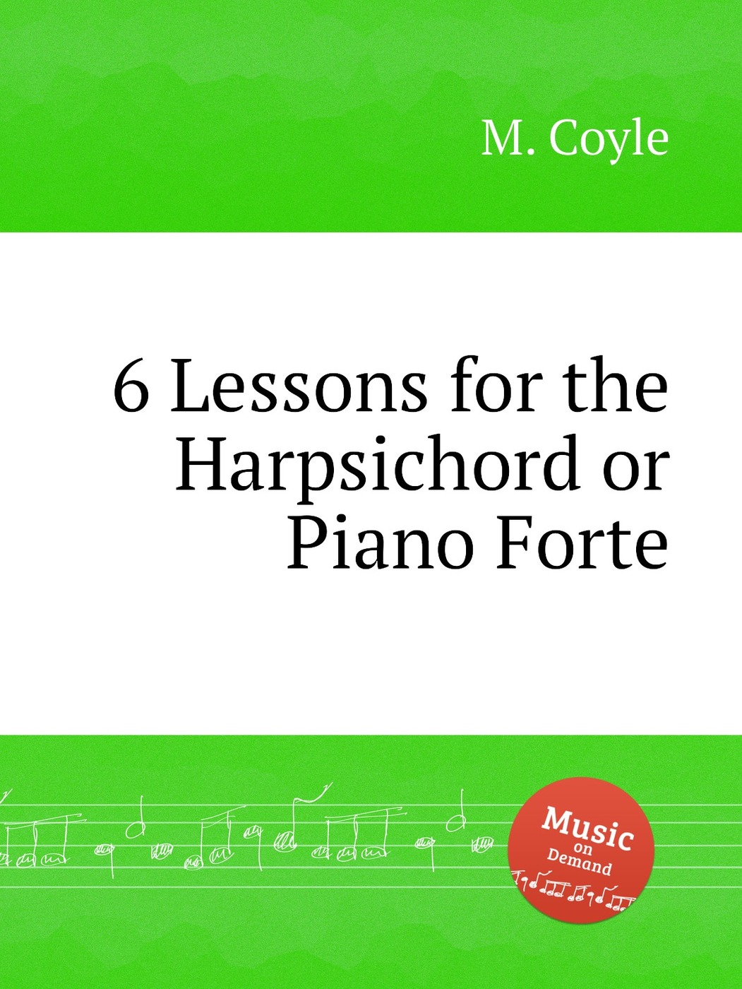 6 Lessons for the Harpsichord or Piano Forte