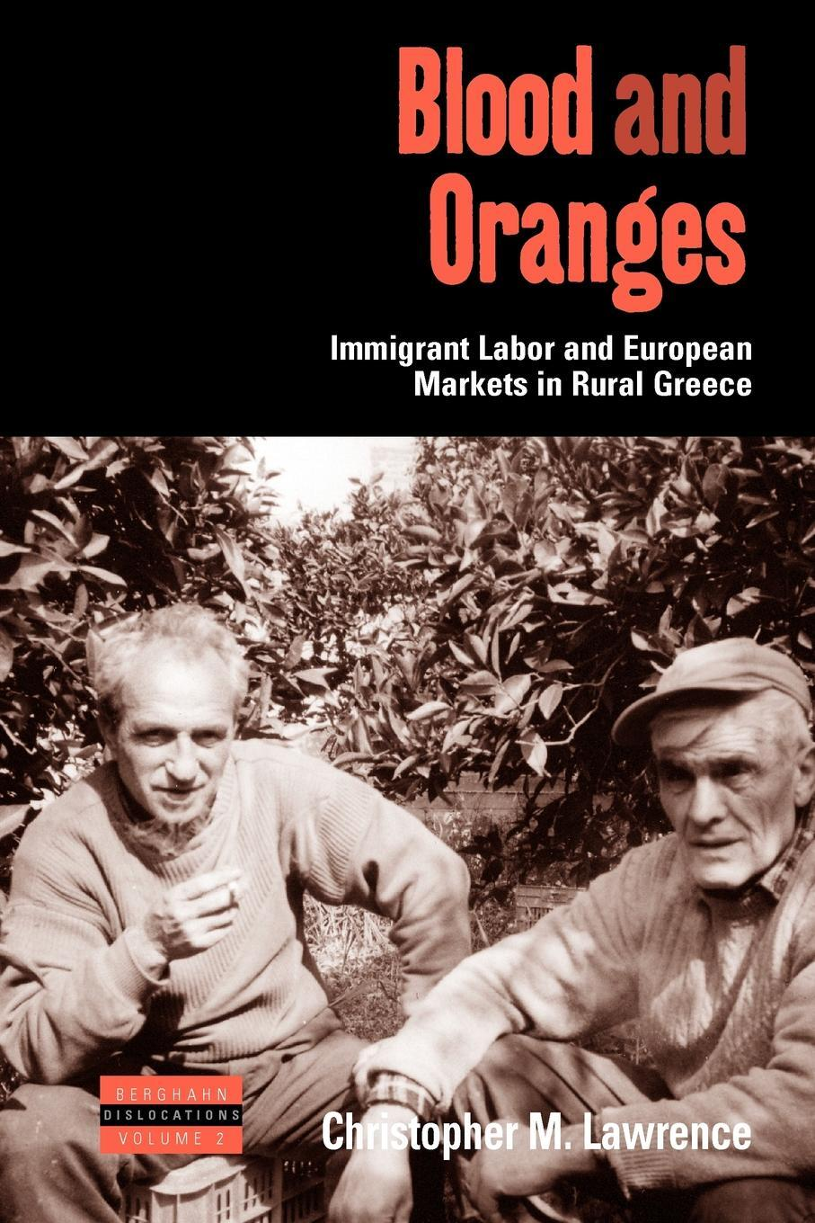 Blood and Oranges. Immigrant Labor and European Markets in Rural Greece 9780857451439