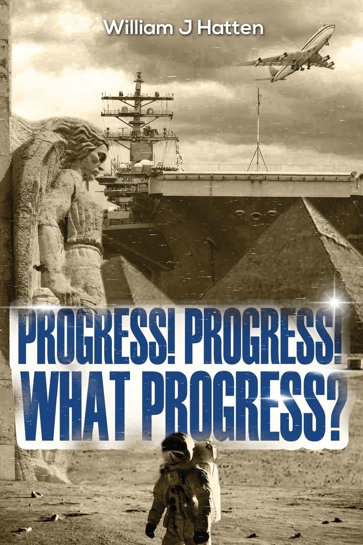 William  J Hatten. Progress, Progress, What Progress?
