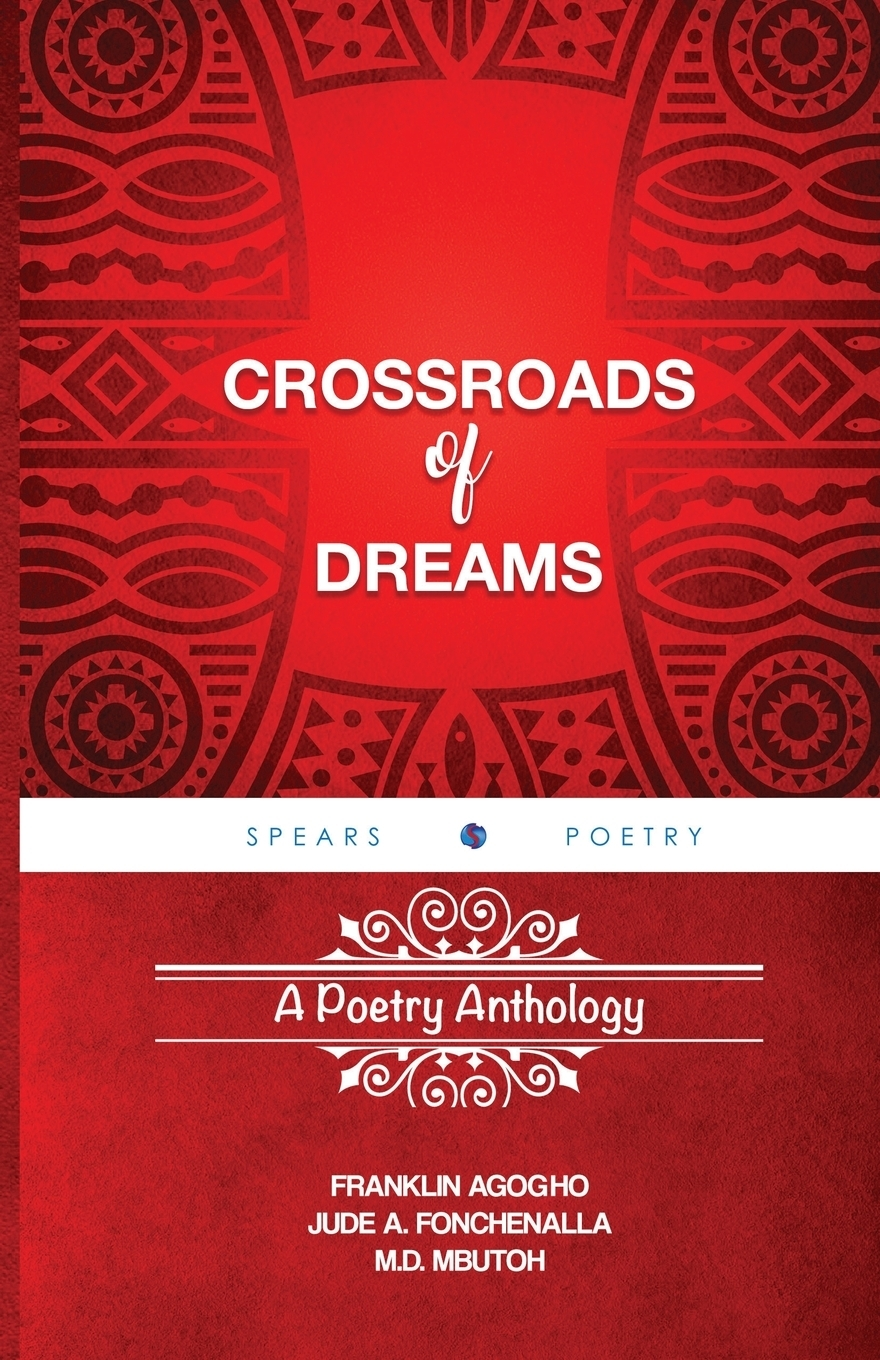 Franklin Agogho, Jude A. Fonchenalla, M.D. Mbutoh. Crossroads of Dreams. A Poetry Anthology