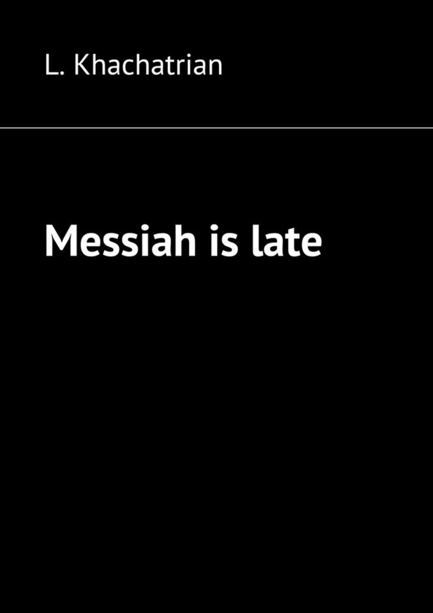 Messiah is late | Khachatrian L. #1