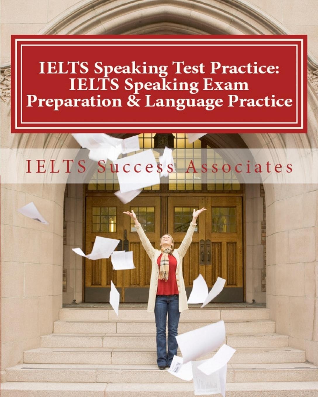 IELTS Success Associates Speaking Test Practice. Exam Preparation & Language Practice for the Academic Purposes