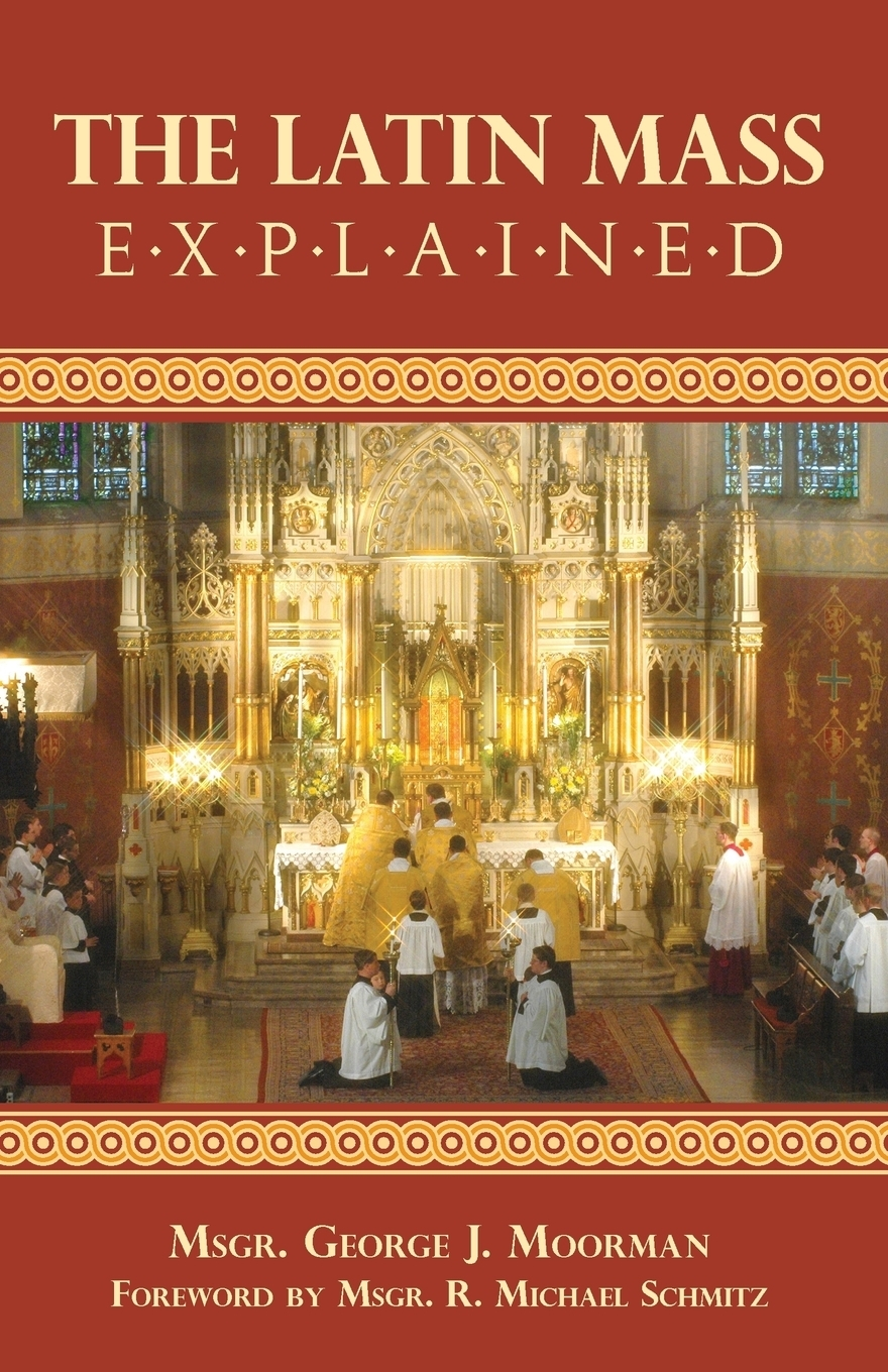 George J. Moorman The Latin Mass Explained. Everything needed to understand and appreciate the Traditional Latin Mass. все цены