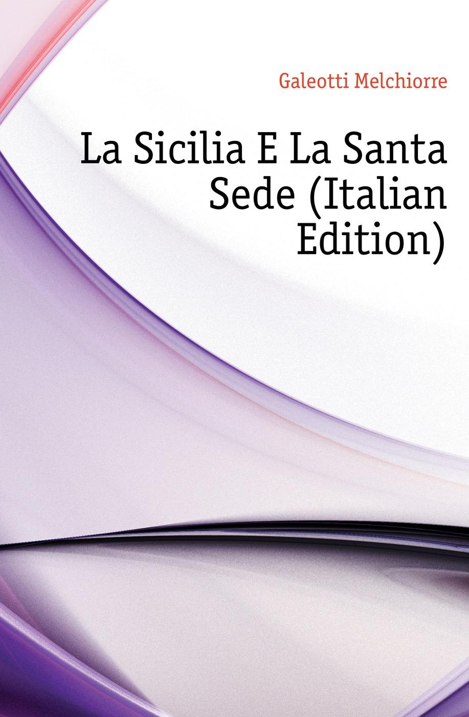La Sicilia E La Santa Sede (Italian Edition)