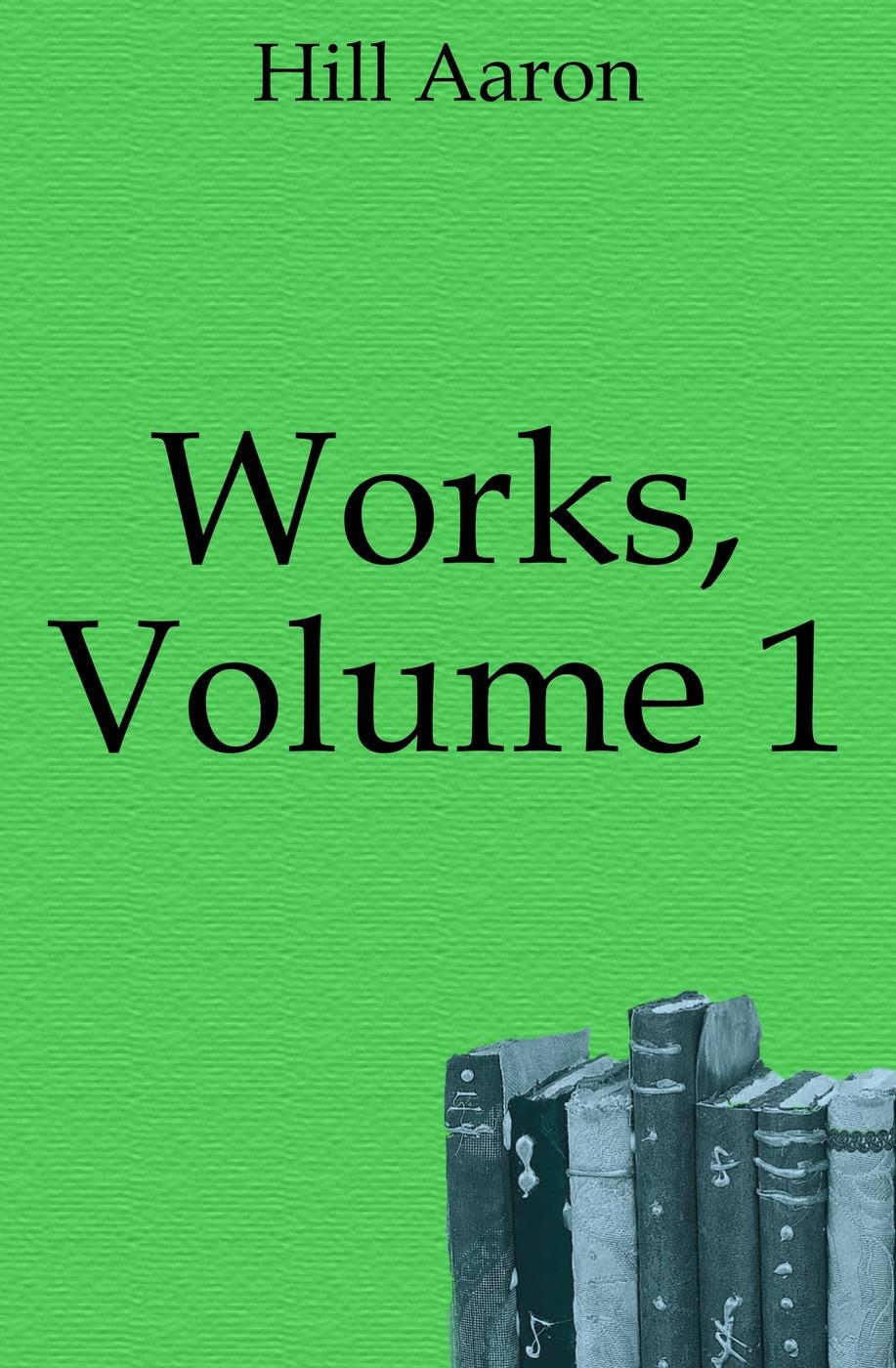 Hill Aaron Works, Volume 1 aaron hill merope