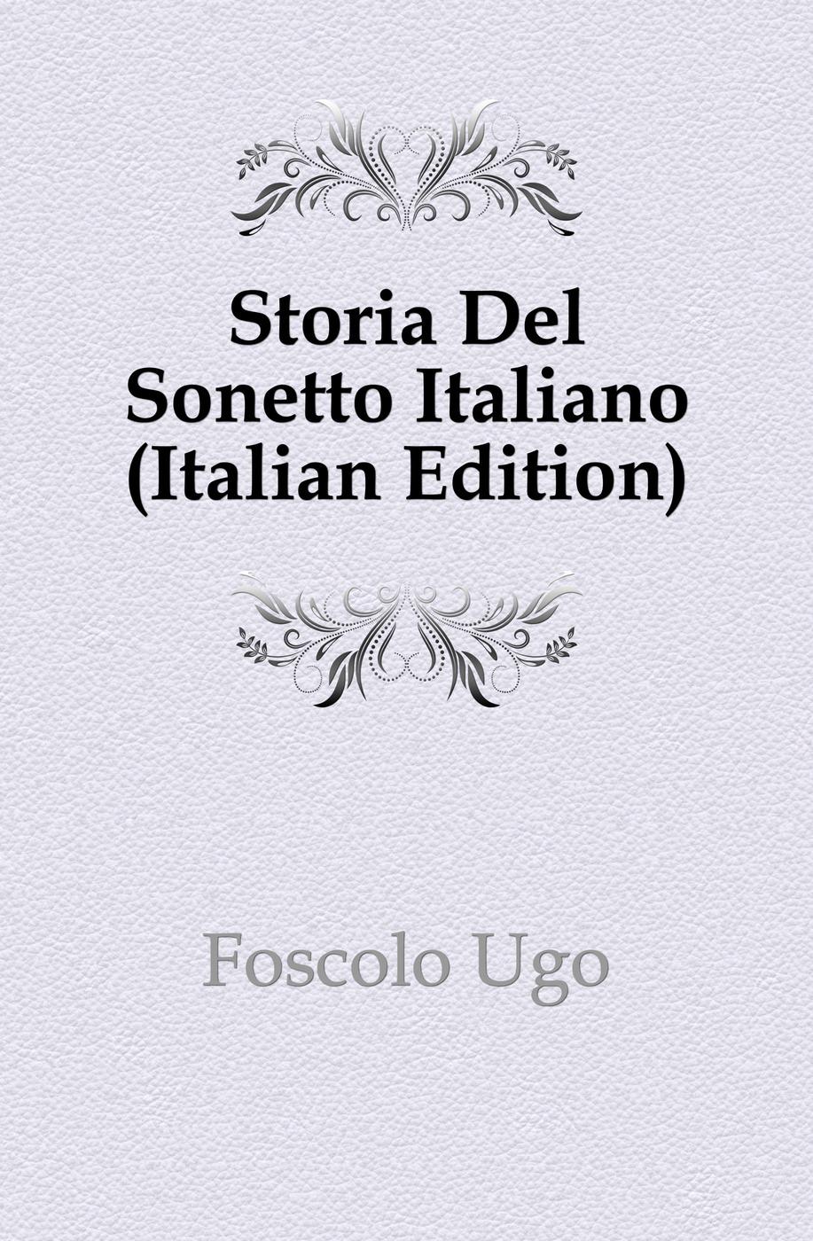 Foscolo Ugo Storia Del Sonetto Italiano (Italian Edition)