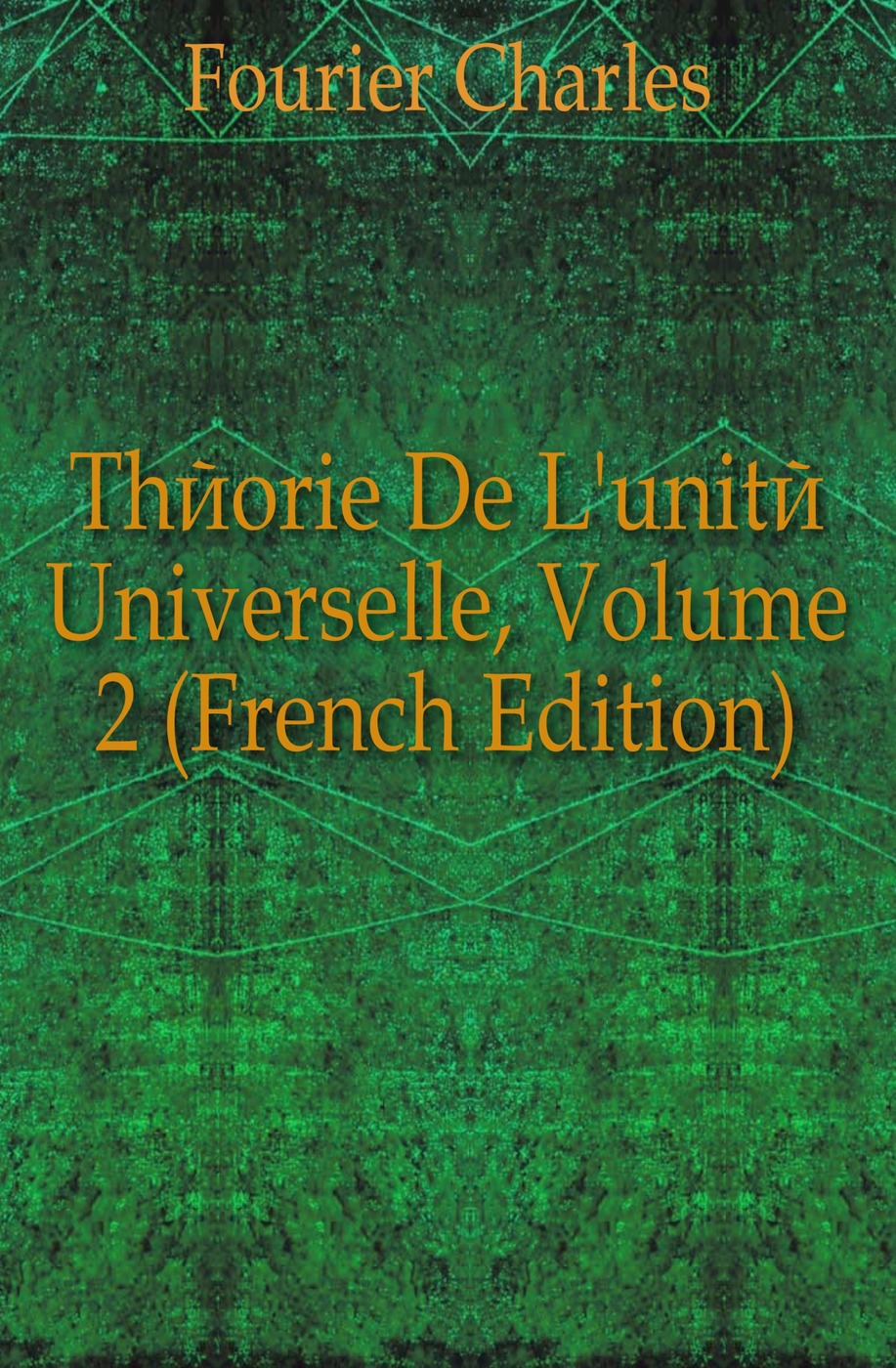 Fourier Charles Theorie De L'unite Universelle, Volume 2 (French Edition) charles blanc les beaux arts a l exposition universelle de 1878 french edition
