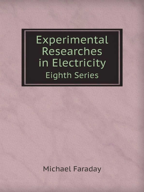 Faraday Michael Experimental Researches in Electricity. Eighth Series