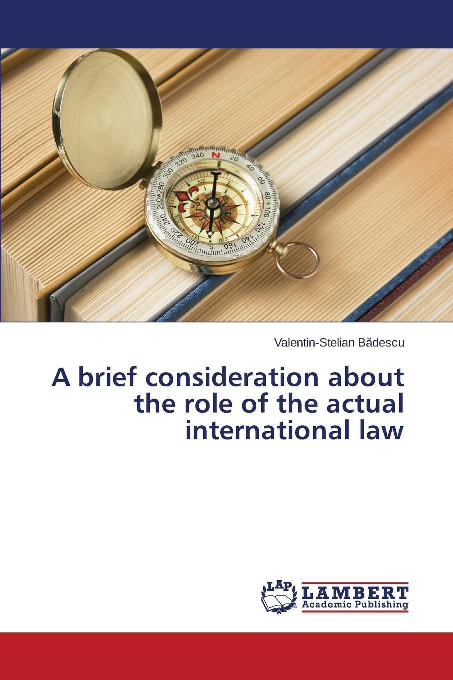 Bădescu Valentin-Stelian. A brief consideration about the role of the actual international law