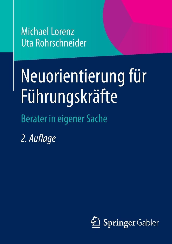 Michael Lorenz, Uta Rohrschneider. Neuorientierung fur Fuhrungskrafte. Berater in eigener Sache