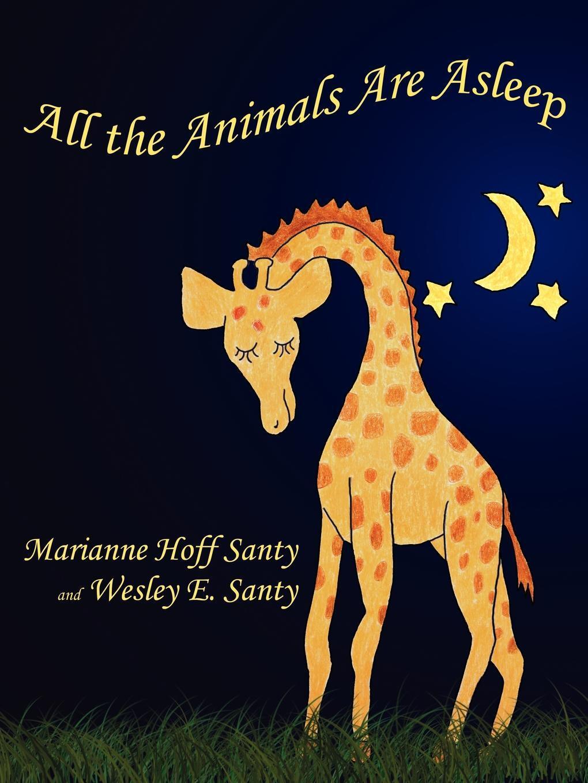 Книга All the Animals Are Asleep. Marianne Hoff Santy, Wesley E. Santy