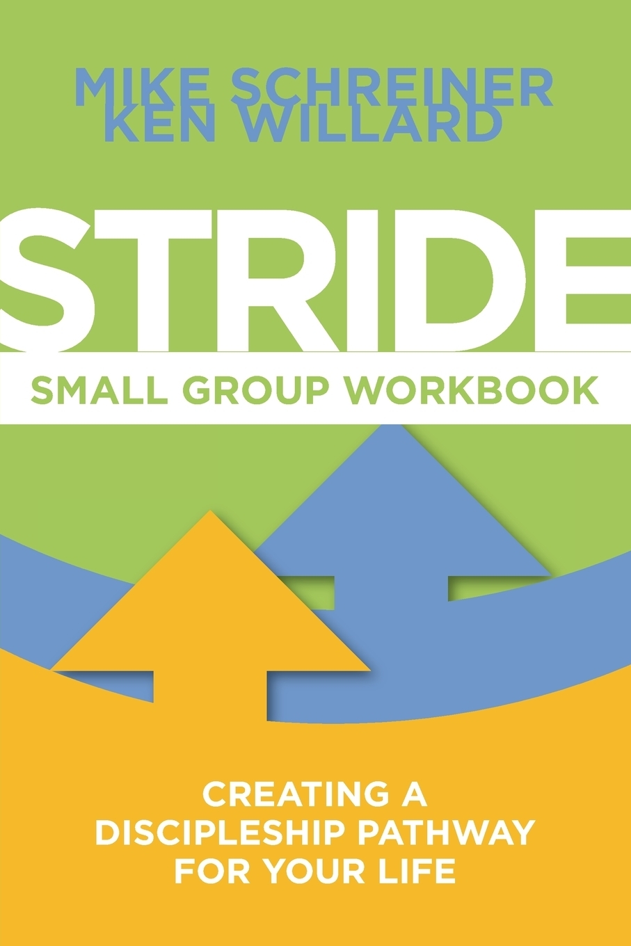 Mike Schreiner, Ken Willard. Stride Small Group Workbook. Creating a Discipleship Pathway for Your Life