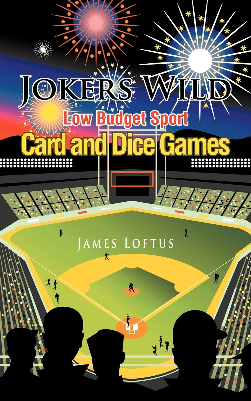 James Loftus. Jokers Wild Low Budget Sport Card and Dice Games
