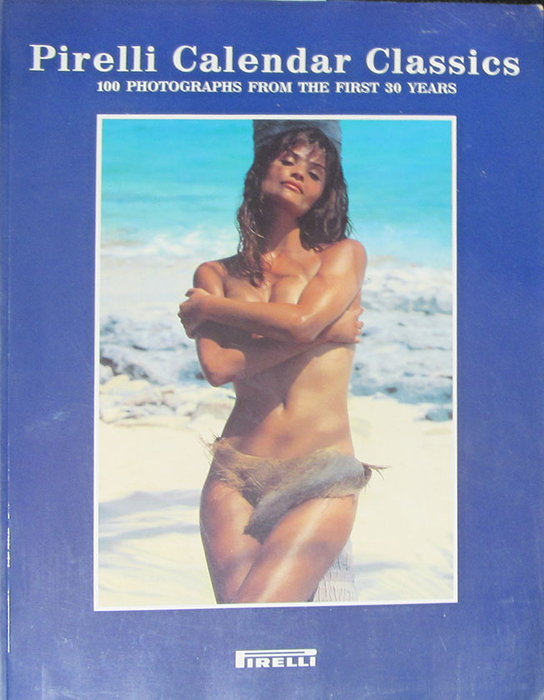 Forsyth D. Pirelli Calendar Classics. 100 Photographs from the First 30 Years