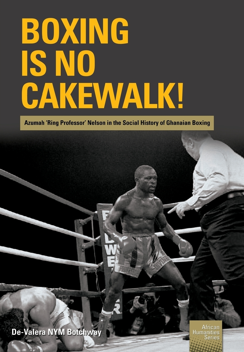 De-Valera NYM Botchway Boxing is no Cakewalk!. Azumah 'Ring Professor' Nelson in the Social History of Ghanaian Boxing a adu boahen albert adu boahen the ghanaian sphinx reflections on the contemporary history of ghana