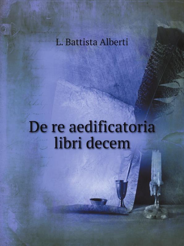 L. Battista Alberti De re aedificatoria libri decem