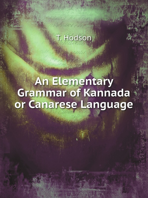 T. Hodson An Elementary Grammar of Kannada or Canarese Language george bayldon an elementary grammar of the old norse or icelandic language