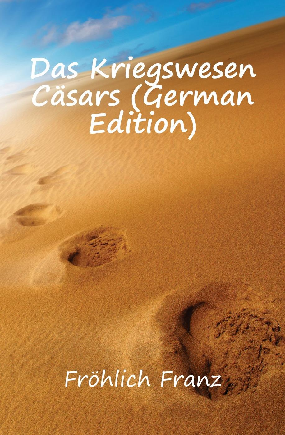 Fröhlich Franz Das Kriegswesen Casars (German Edition)