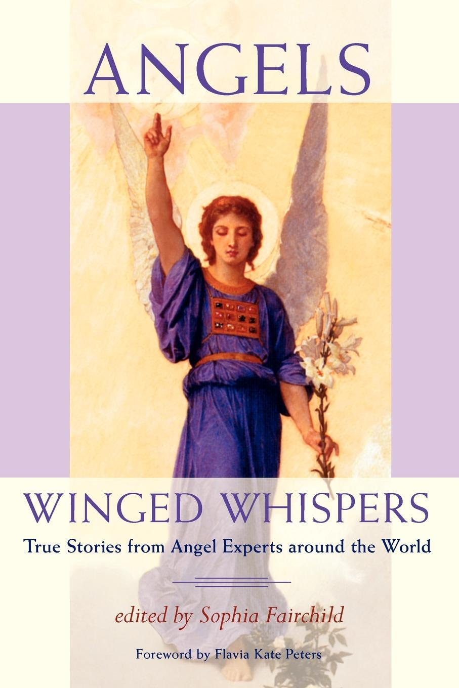 Angels. Winged Whispers - True Stories from Angel Experts around the World