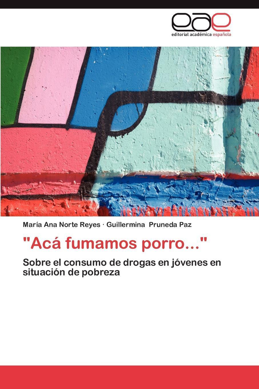 "Mar a. Ana Norte Reyes, Guillermina Pruneda Paz, Maria Ana Norte Reyes. ""Aca Fumamos Porro..."""