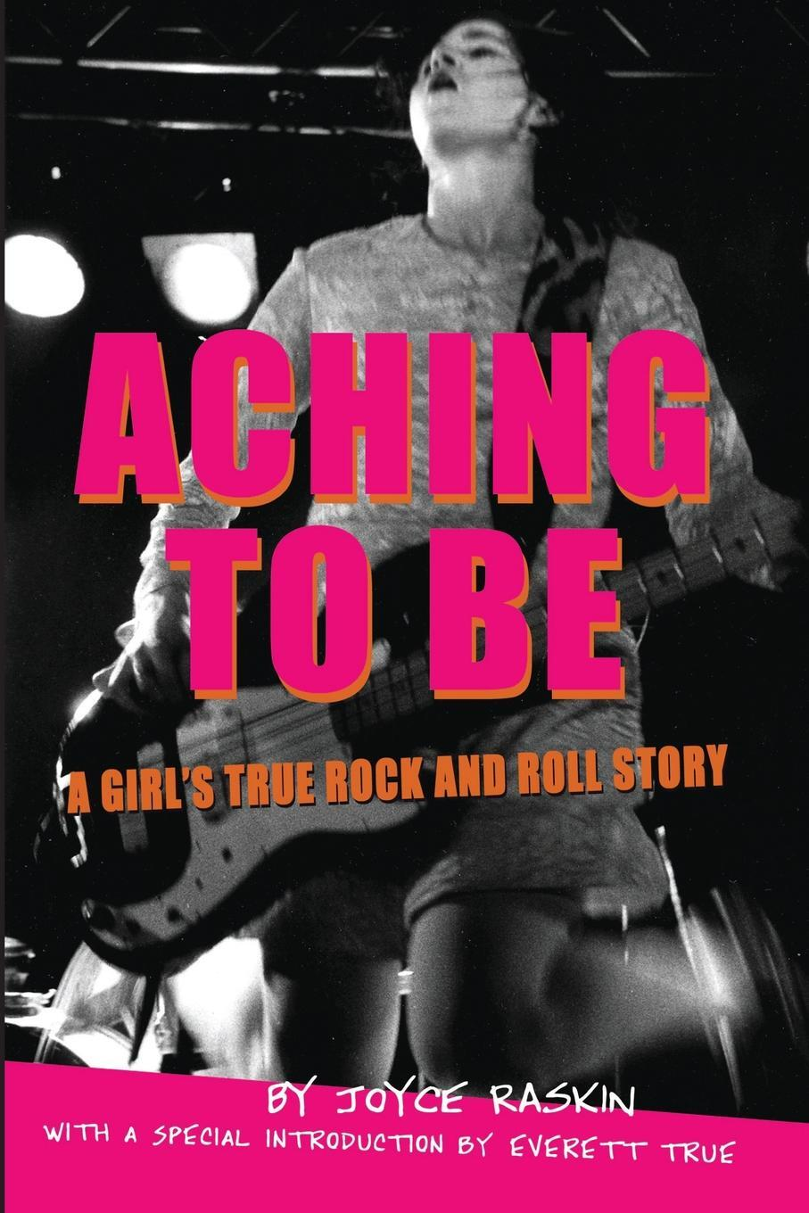 Aching To Be. A Girl's True Rock and Roll Story