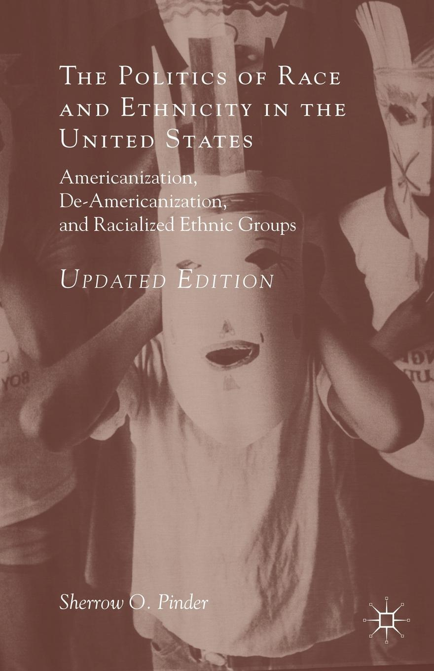The Politics of Race and Ethnicity in the United States. Americanization, De-Americanization, and Racialized Ethnic Groups. Sherrow O. Pinder