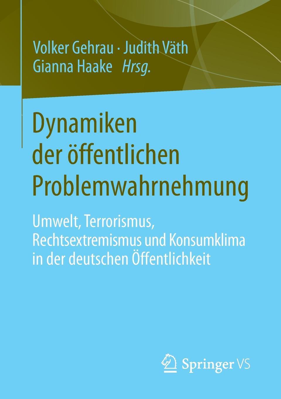 Dynamiken der offentlichen Problemwahrnehmung. Umwelt, Terrorismus, Rechtsextremismus und Konsumklima in der deutschen Offentlichkeit