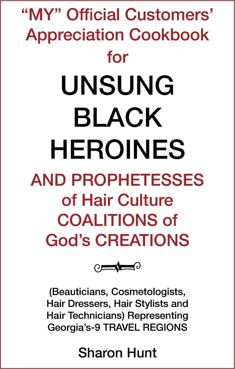 """Книга """"My"""" Official Customers' Appreciation Cookbook for Unsung Black Heroines and Prophetesses of Hair Culture Coalitions of God'S Creations. (Beauticians, Cosmetologists, Hair Dressers, Hair Stylists and Hair Technicians) Representing Georgia'S-9 Trav.... Sharon Hunt"""
