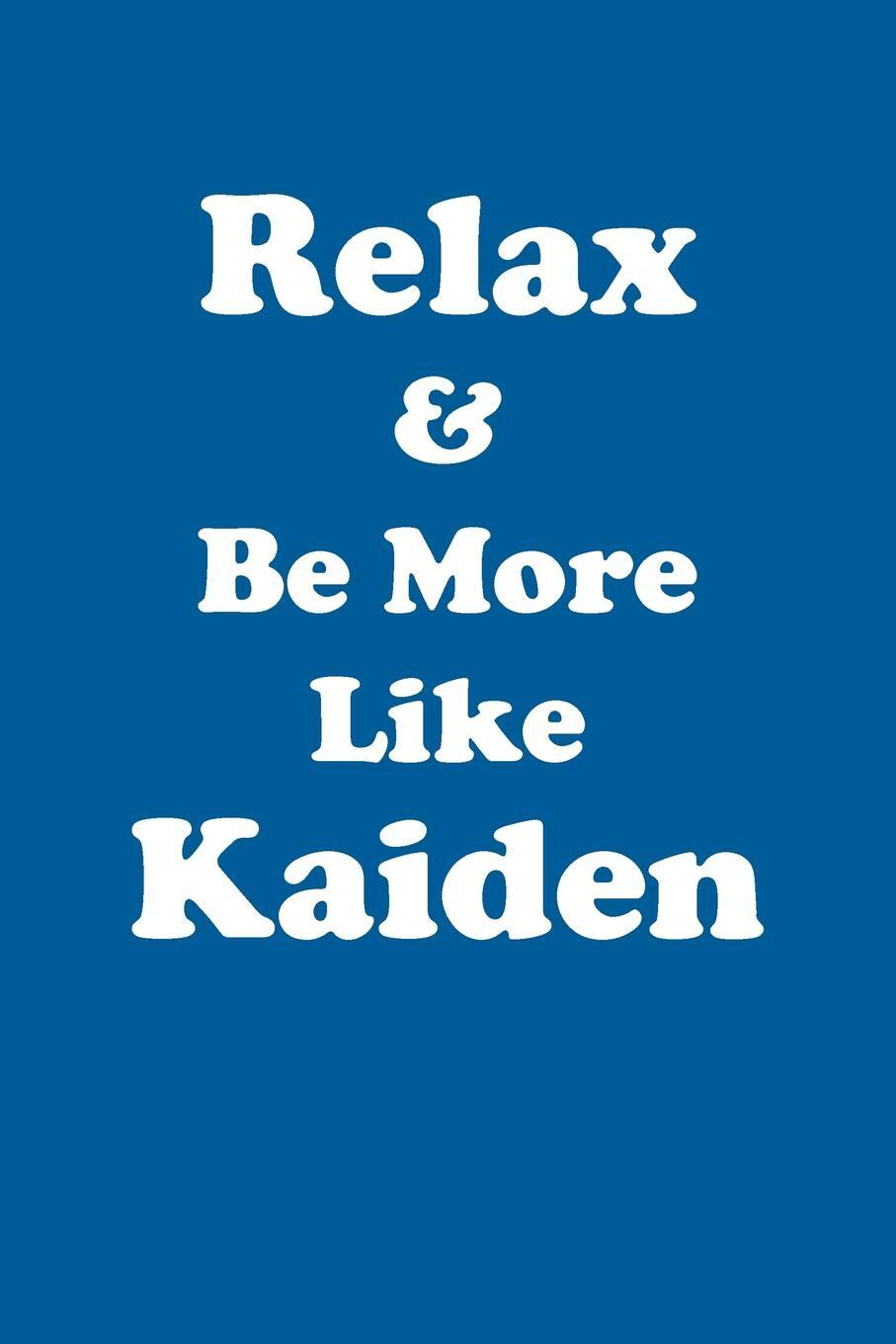 Relax & Be More Like Kaiden Affirmations Workbook Positive Affirmations Workbook Includes. Mentoring Questions, Guidance, Supporting You