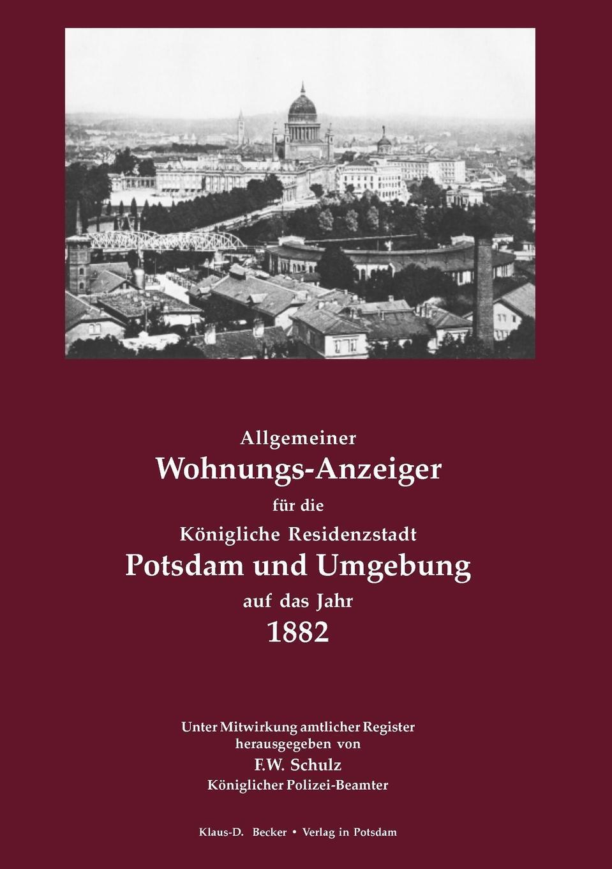 Allgemeiner Wohnungs-Anzeiger fur die Konigliche Residenzstadt Potsdam und Umgebung auf das Jahr 1882.