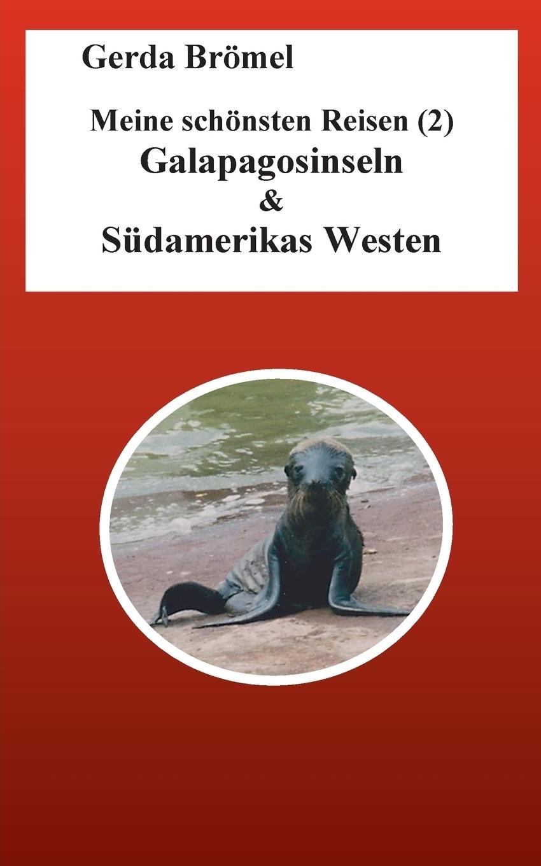Meine schonsten Reisen (2) Galapagosinseln & Sudamerikas Westen. Gerda Br?mel