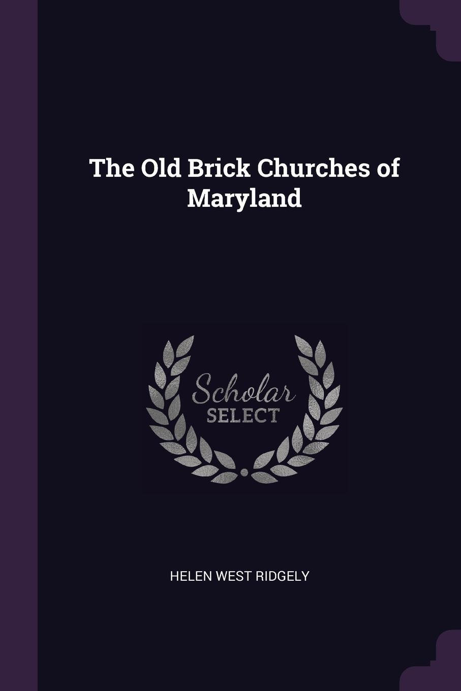 Helen West Ridgely. The Old Brick Churches of Maryland