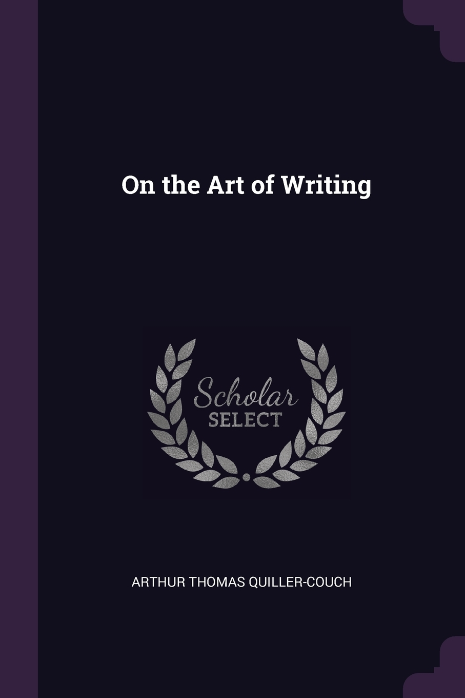 Arthur Thomas Quiller-Couch. On the Art of Writing