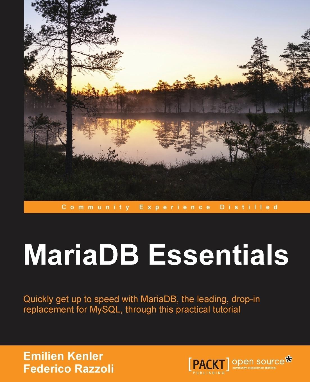 Federico Razzoli, Emilien Kenler MariaDB Essentials