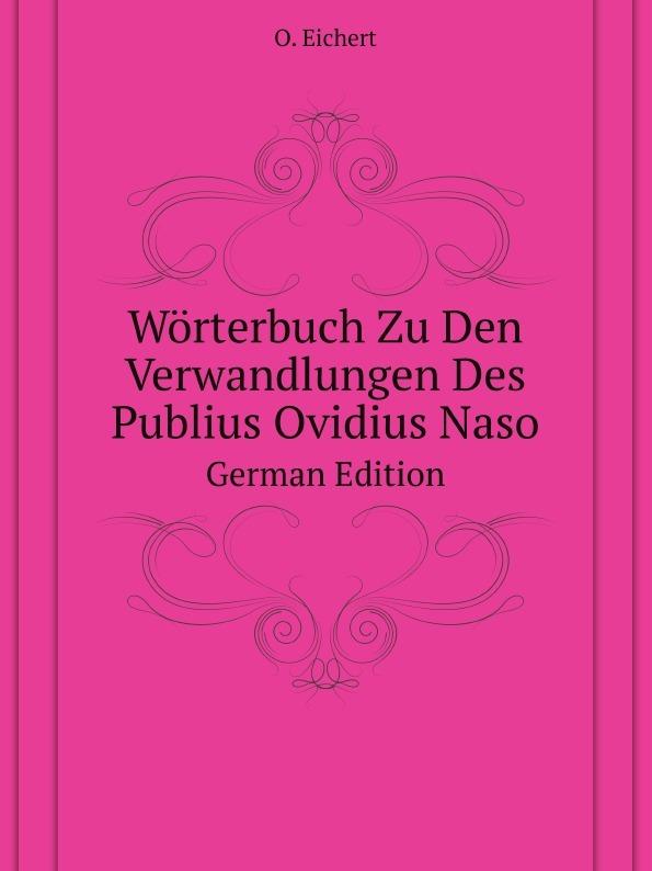 O. Eichert Worterbuch Zu Den Verwandlungen Des Publius Ovidius Naso. German Edition naso publius ovidius oeuvres completes d ovide t 4