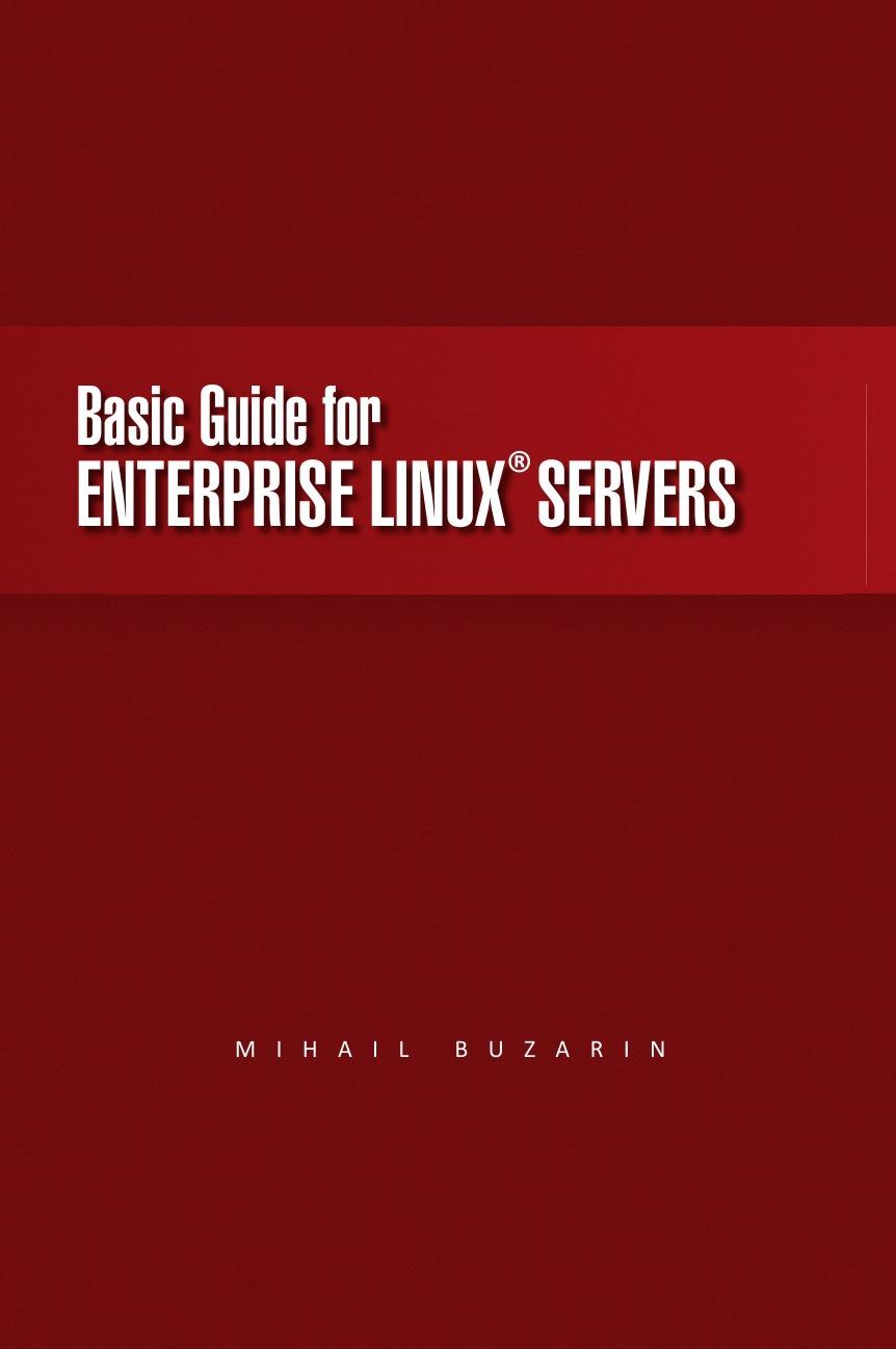 Mihail Buzarin Basic Guide for Enterprise Linux Servers francesco trucchia francesco fullone ez publish 4 enterprise web sites step by step