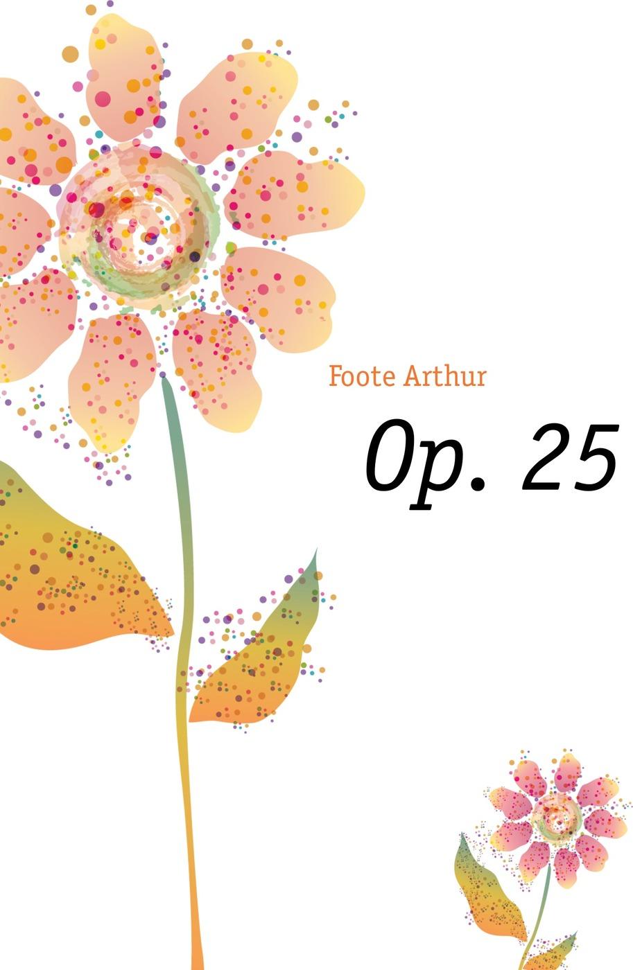 Foote Arthur Op. 25