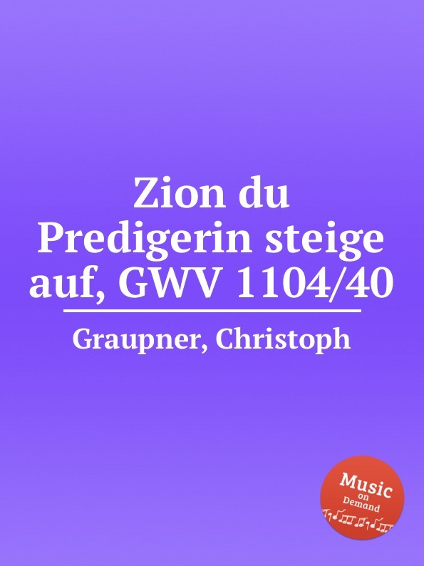 Zion du Predigerin steige auf, GWV 1104/40