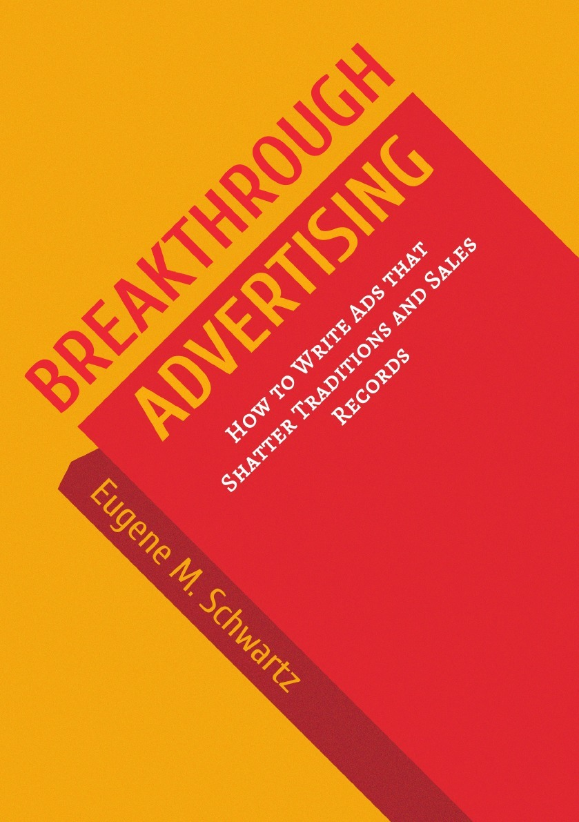 Книга Breakthrough Advertising: How to Write Ads that Shatter Traditions and Sales Records. E.M. Schwartz