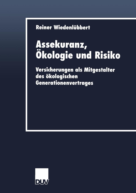 Assekuranz, Okologie und Risiko. Versicherungen als Mitgestalter des okologischen Generationenvertrages