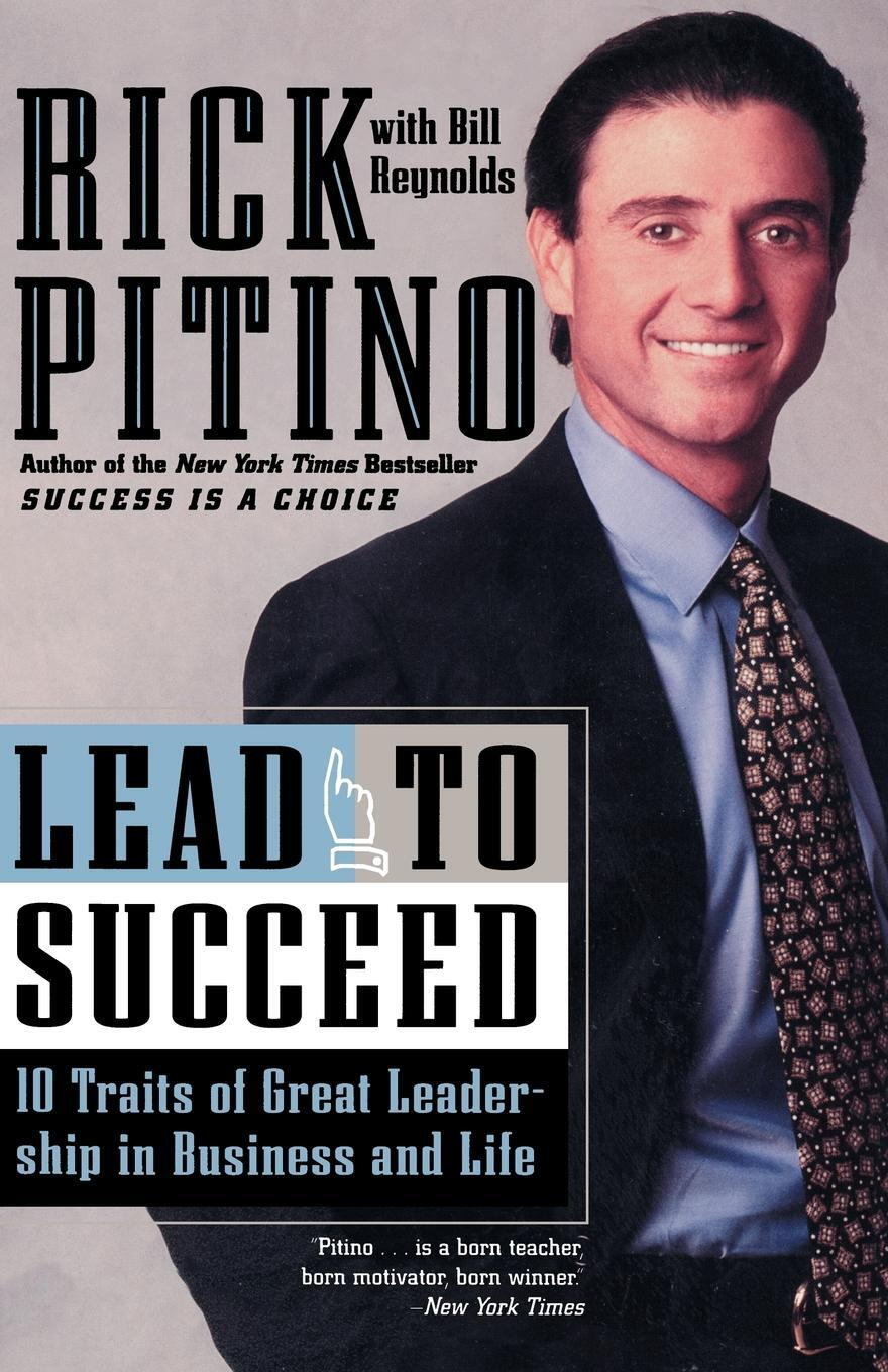Rick Pitino. Lead to Succeed. 10 Traits of Great Leadership in Business and Life