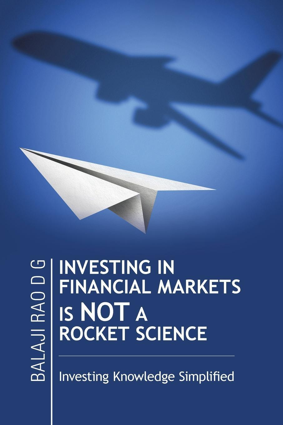 INVESTING IN FINANCIAL MARKETS IS NOT A ROCKET SCIENCE. Investing Knowledge Simplified