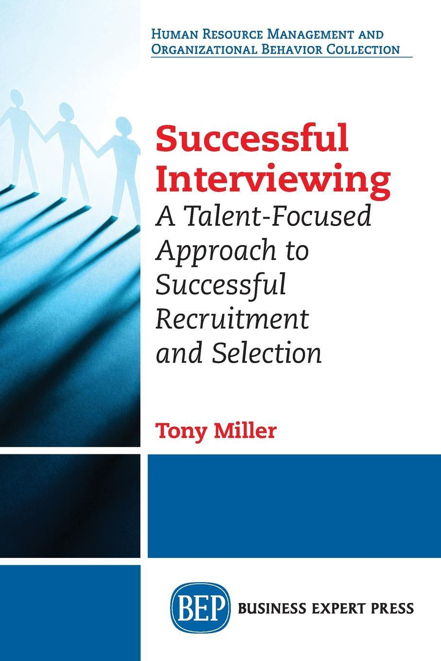 Successful Interviewing. A Talent-Focused Approach to Successful Recruitment and Selection