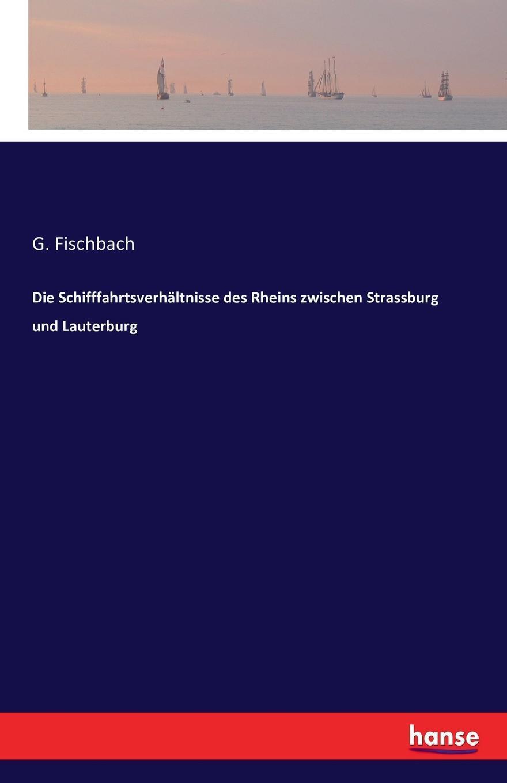Die Schifffahrtsverhaltnisse des Rheins zwischen Strassburg und Lauterburg.