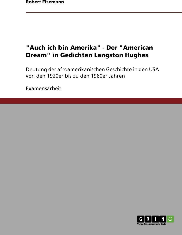 """Robert Elsemann. """"Auch ich bin Amerika"""" - Der """"American Dream"""" in Gedichten Langston Hughes"""