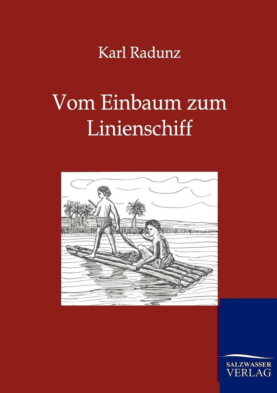 Karl Radunz. Vom Einbaum zum Linienschiff